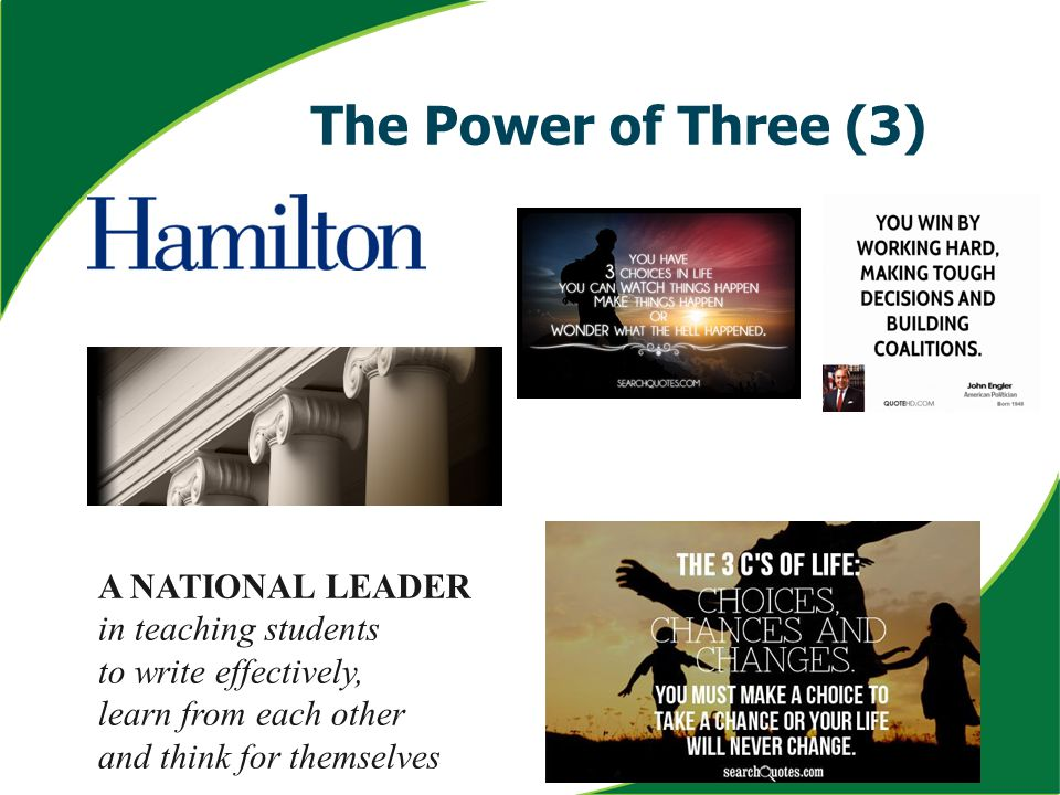 The Power of Three (3) A NATIONAL LEADER in teaching students to write effectively, learn from each other and think for themselves