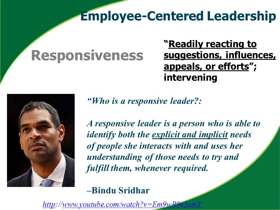"Responsiveness ""Readily reacting to suggestions, influences, appeals, or efforts""; intervening ""Who is a responsive leader?: A responsive leader is a"