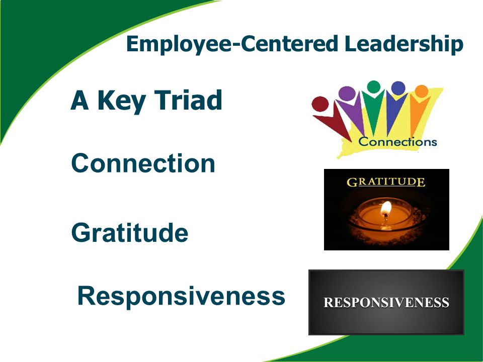 Connection Gratitude Employee-Centered Leadership A Key Triad Responsiveness