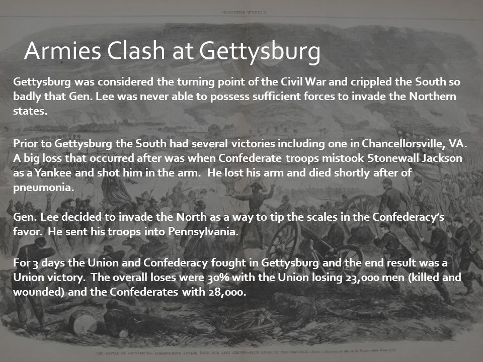 Armies Clash at Gettysburg Gettysburg was considered the turning point of the Civil War and crippled the South so badly that Gen.