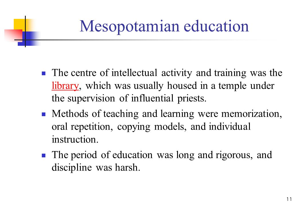 Mesopotamian education The centre of intellectual activity and training was the library, which was usually housed in a temple under the supervision of