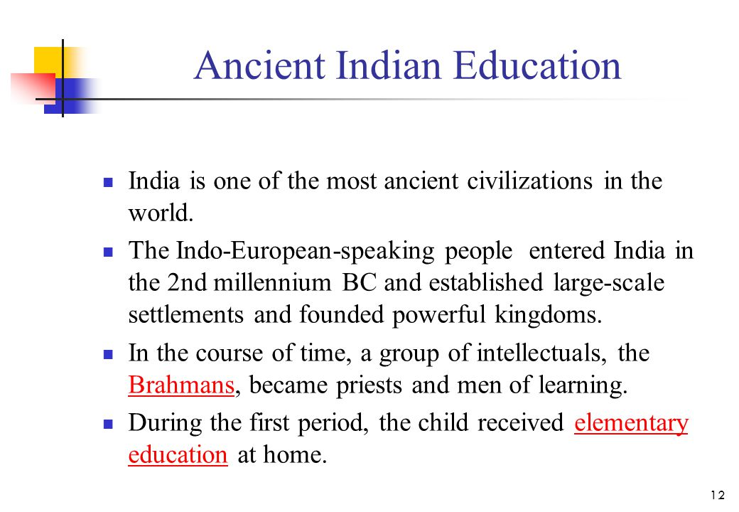 Ancient Indian Education India is one of the most ancient civilizations in the world.