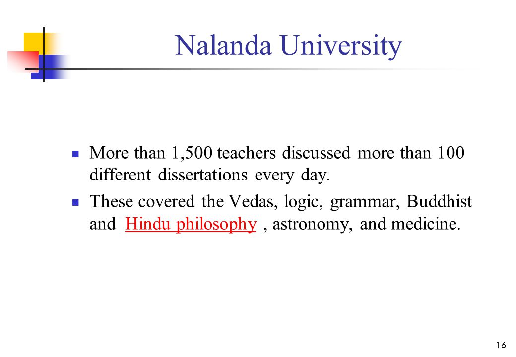 Nalanda University More than 1,500 teachers discussed more than 100 different dissertations every day. These covered the Vedas, logic, grammar, Buddhi