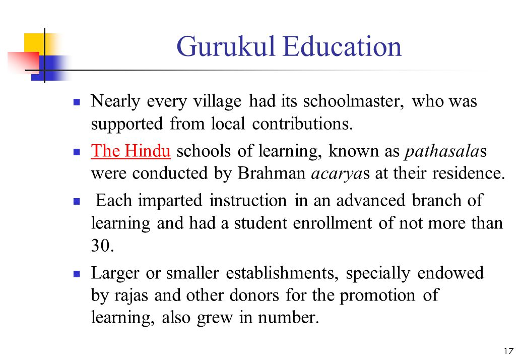 Gurukul Education Nearly every village had its schoolmaster, who was supported from local contributions.