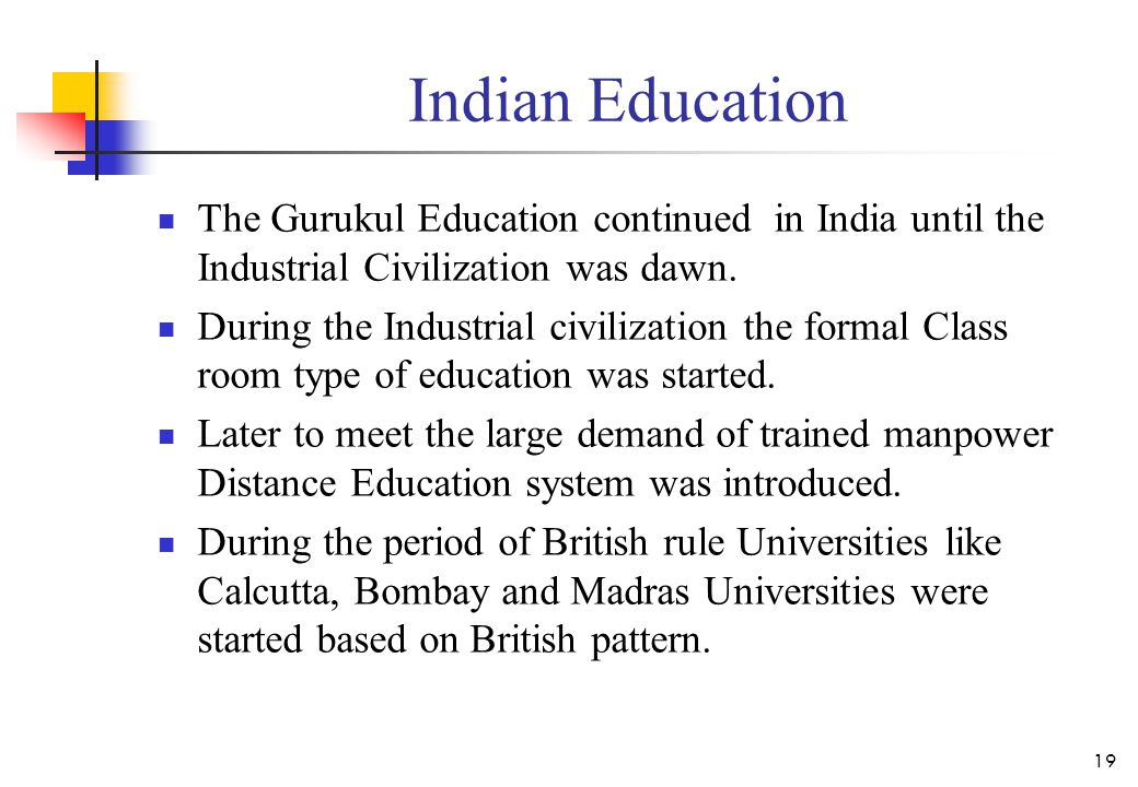 Indian Education The Gurukul Education continued in India until the Industrial Civilization was dawn.