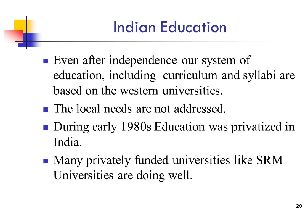Indian Education Even after independence our system of education, including curriculum and syllabi are based on the western universities. The local ne