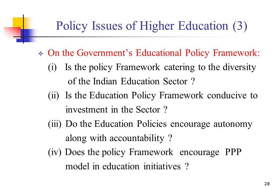 Policy Issues of Higher Education (3)  On the Government's Educational Policy Framework: (i) Is the policy Framework catering to the diversity of the Indian Education Sector .