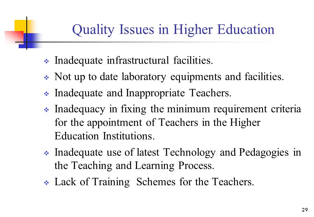 Quality Issues in Higher Education  Inadequate infrastructural facilities.