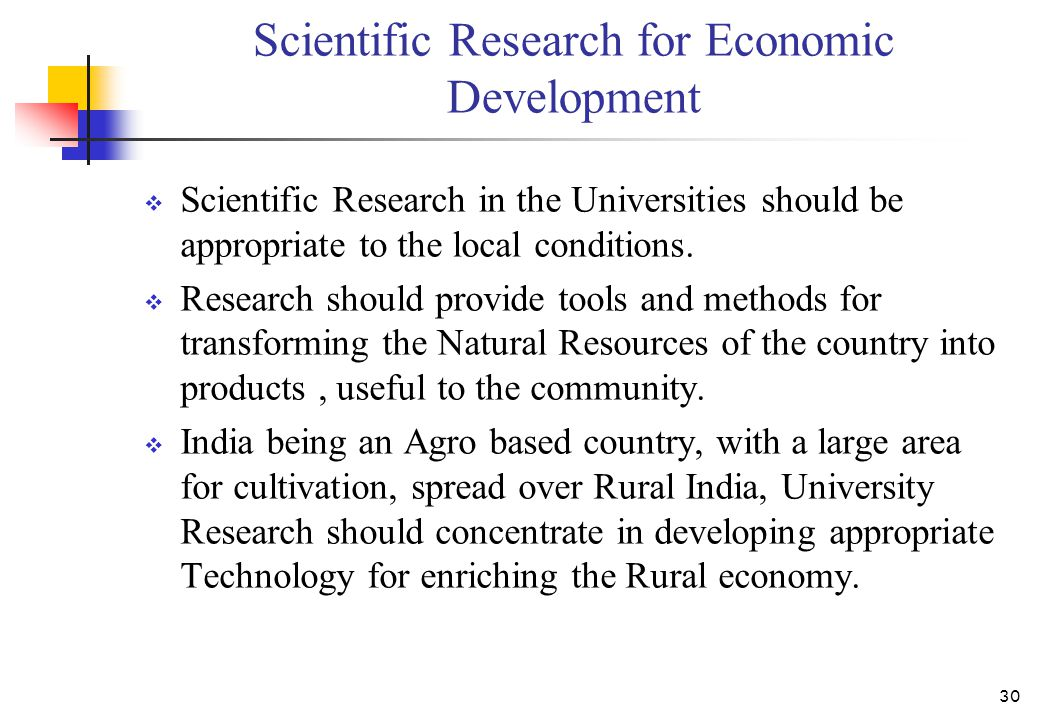 Scientific Research for Economic Development  Scientific Research in the Universities should be appropriate to the local conditions.  Research shoul