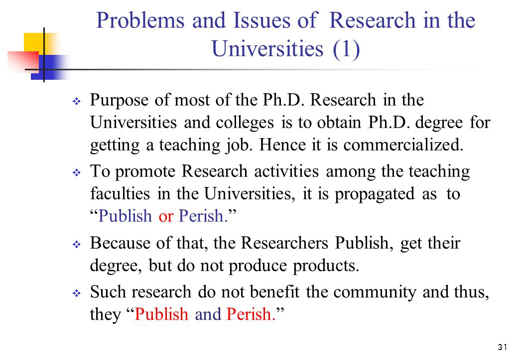 Problems and Issues of Research in the Universities (1)  Purpose of most of the Ph.D.