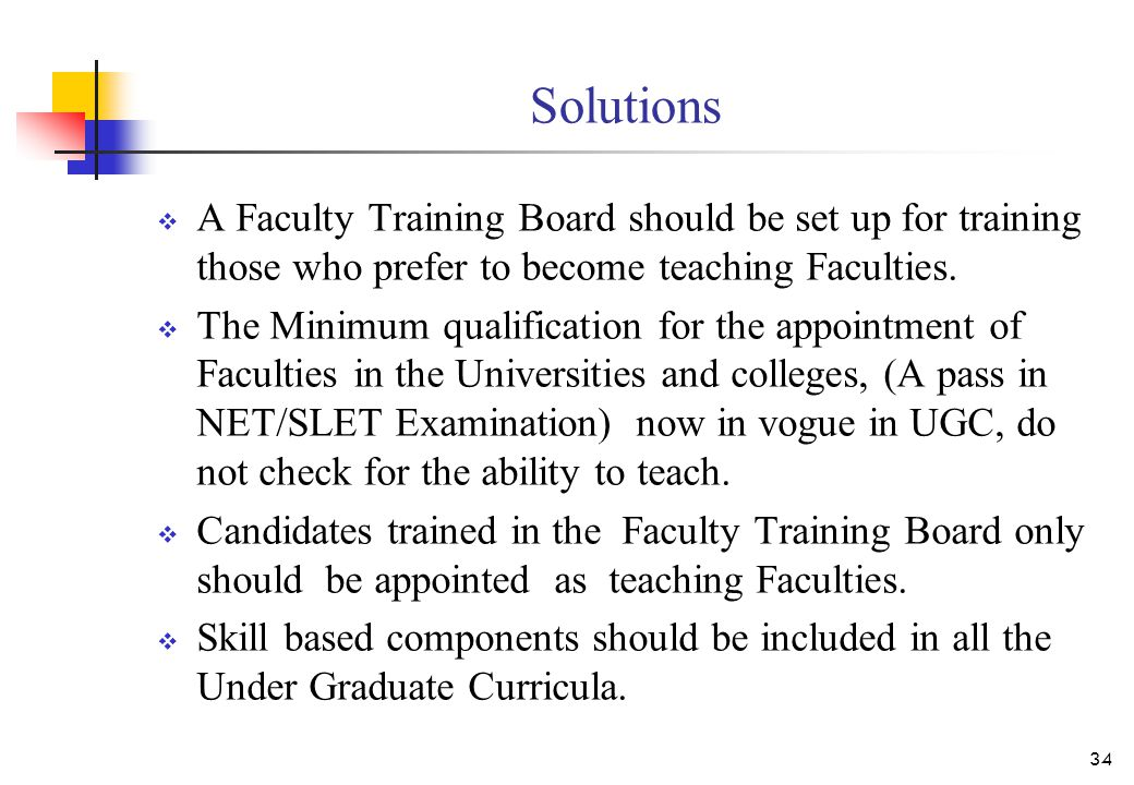 Solutions  A Faculty Training Board should be set up for training those who prefer to become teaching Faculties.