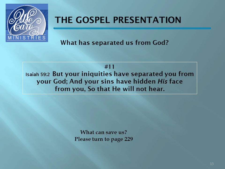 THE GOSPEL PRESENTATION #11 Isaiah 59:2 But your iniquities have separated you from your God; And your sins have hidden His face from you, So that He will not hear.