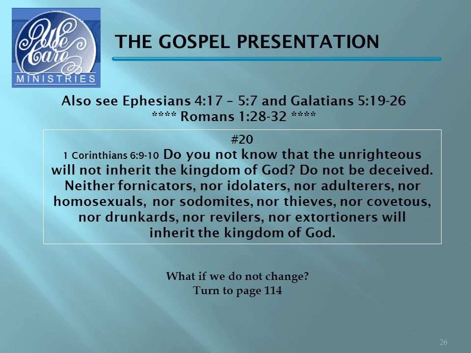 THE GOSPEL PRESENTATION #20 1 Corinthians 6:9-10 Do you not know that the unrighteous will not inherit the kingdom of God.