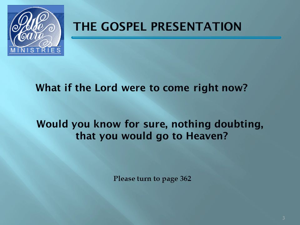 THE GOSPEL PRESENTATION What if the Lord were to come right now.
