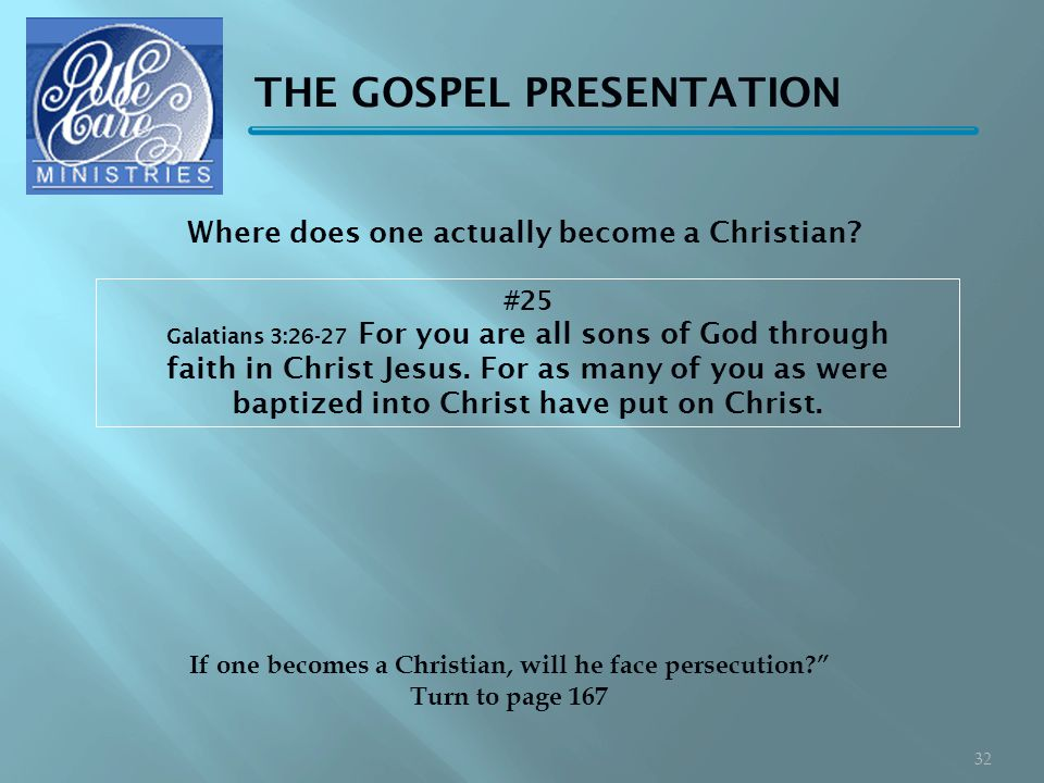 THE GOSPEL PRESENTATION #25 Galatians 3:26-27 For you are all sons of God through faith in Christ Jesus.
