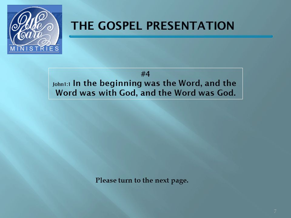 THE GOSPEL PRESENTATION #4 John1:1 In the beginning was the Word, and the Word was with God, and the Word was God.