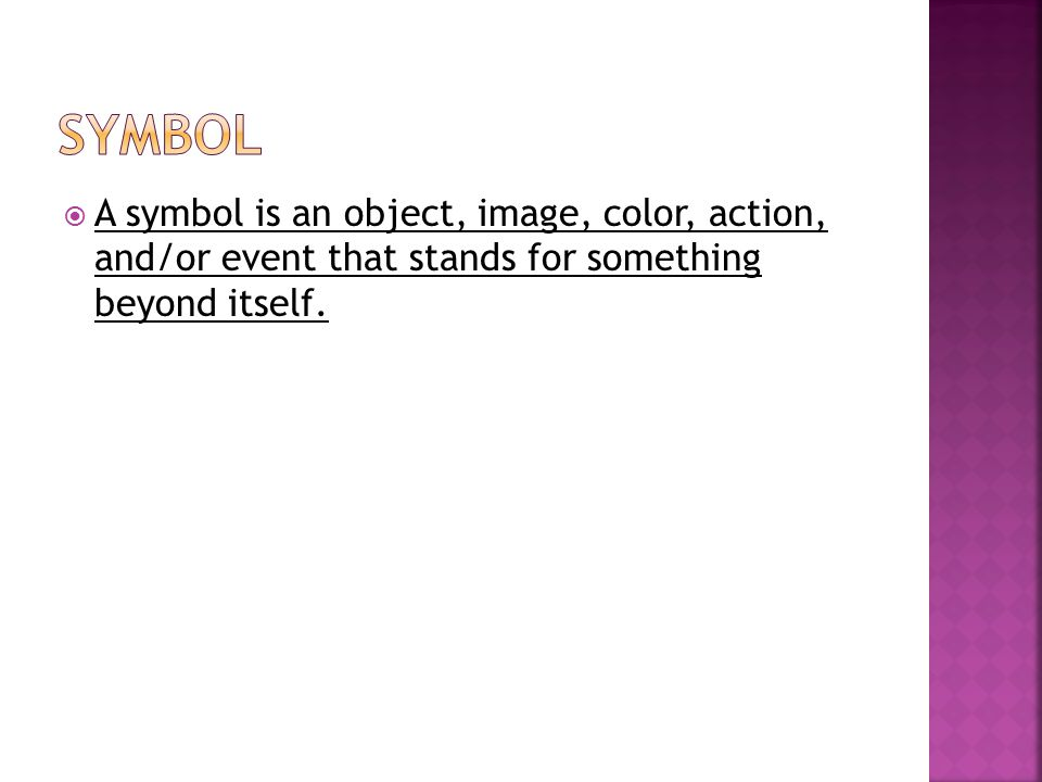  A symbol is an object, image, color, action, and/or event that stands for something beyond itself.
