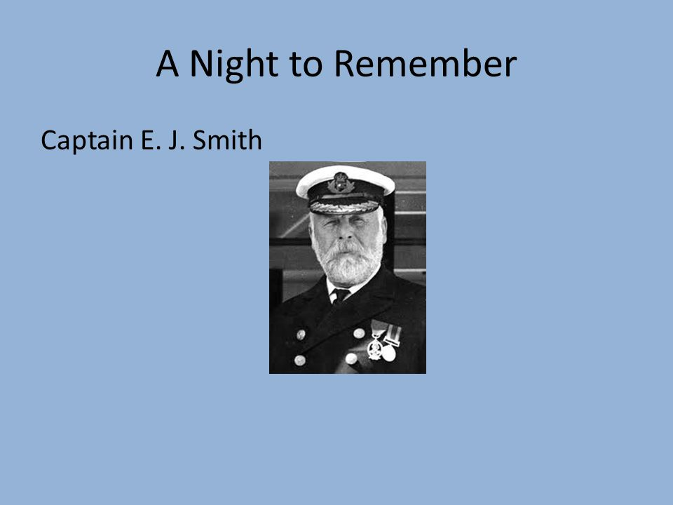 A Night to Remember Captain E. J. Smith