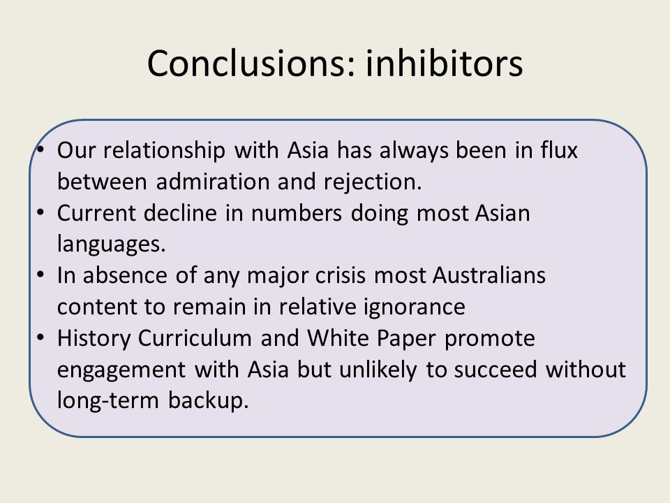 Conclusions: inhibitors Our relationship with Asia has always been in flux between admiration and rejection. Current decline in numbers doing most Asi
