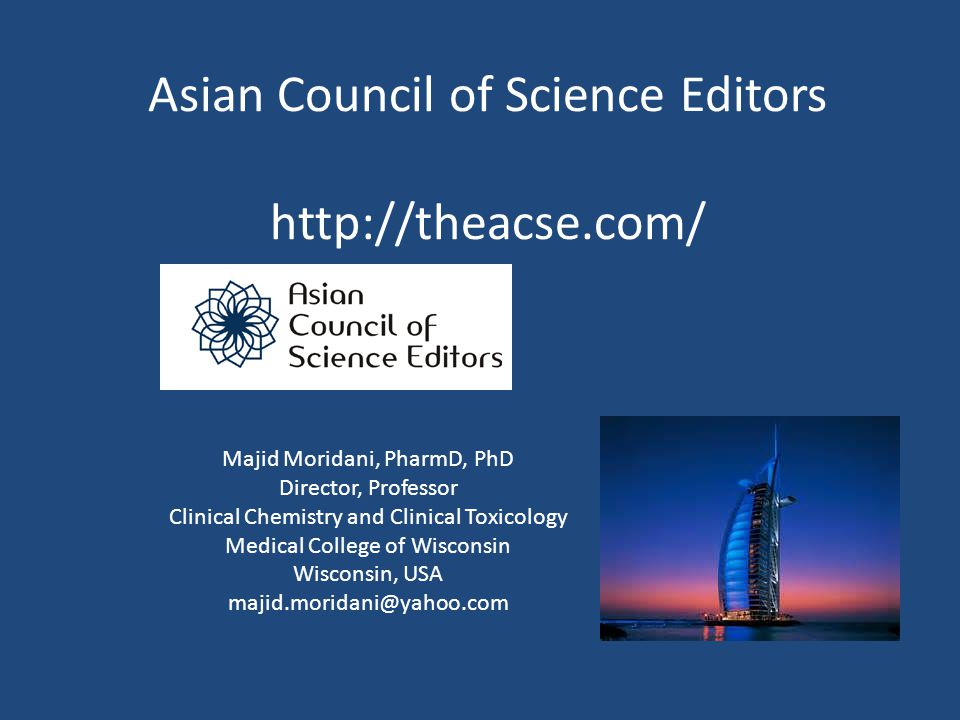 Asian Council of Science Editors http://theacse.com/ Majid Moridani, PharmD, PhD Director, Professor Clinical Chemistry and Clinical Toxicology Medica