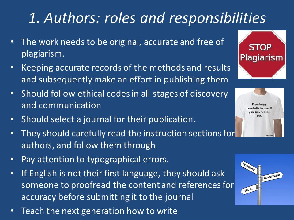 1. Authors: roles and responsibilities The work needs to be original, accurate and free of plagiarism. Keeping accurate records of the methods and res