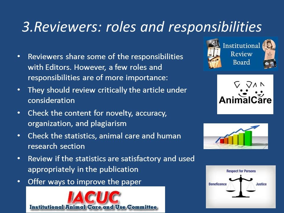 3.Reviewers: roles and responsibilities Reviewers share some of the responsibilities with Editors.