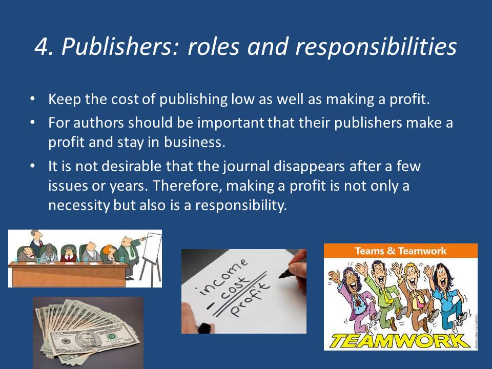 4. Publishers: roles and responsibilities Keep the cost of publishing low as well as making a profit. For authors should be important that their publi