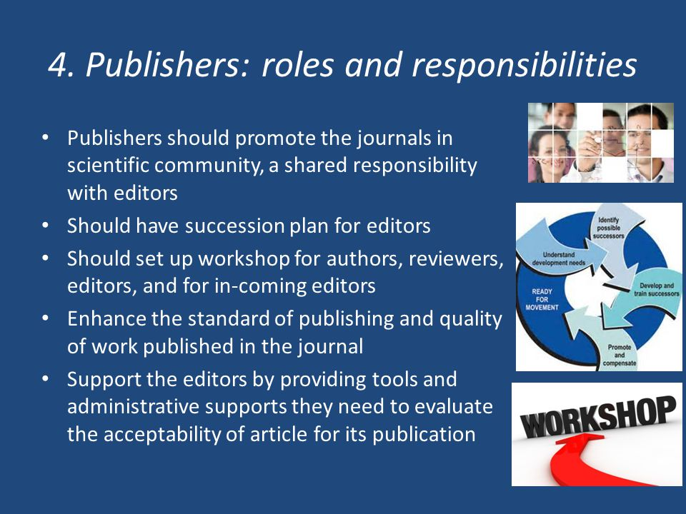 4. Publishers: roles and responsibilities Publishers should promote the journals in scientific community, a shared responsibility with editors Should