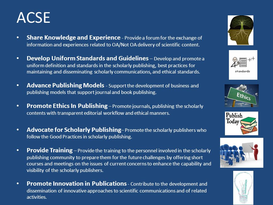 ACSE Share Knowledge and Experience - Provide a forum for the exchange of information and experiences related to OA/Not OA delivery of scientific cont