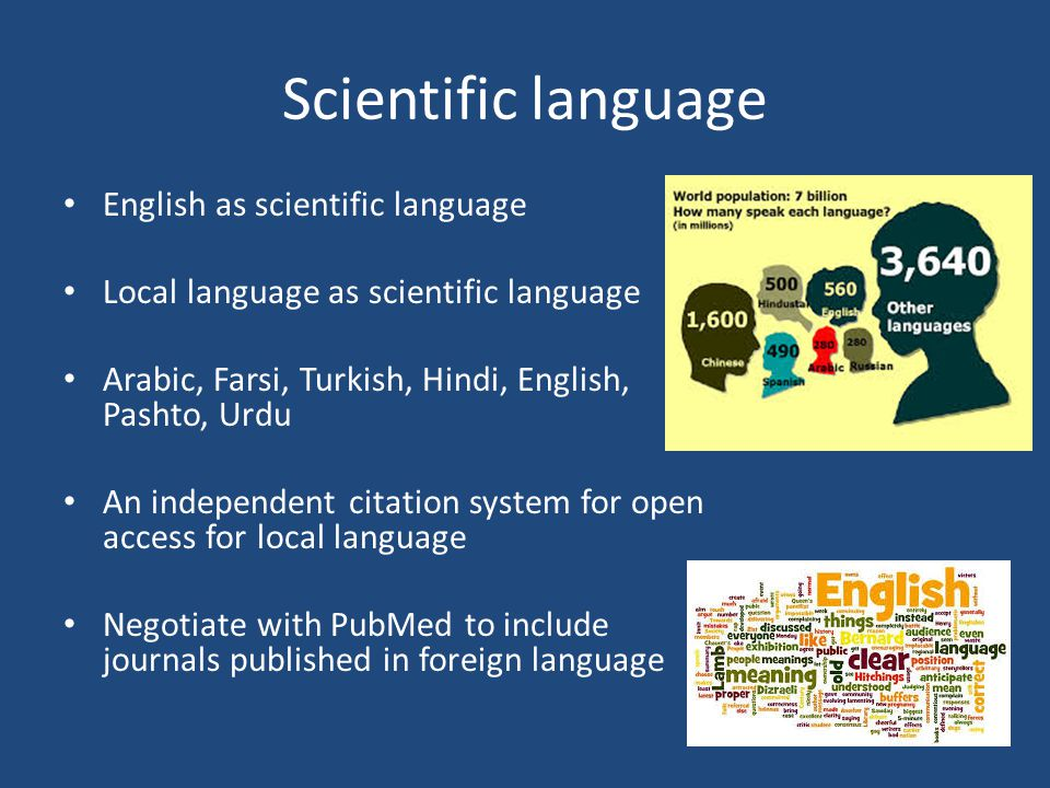 Scientific language English as scientific language Local language as scientific language Arabic, Farsi, Turkish, Hindi, English, Pashto, Urdu An independent citation system for open access for local language Negotiate with PubMed to include journals published in foreign language