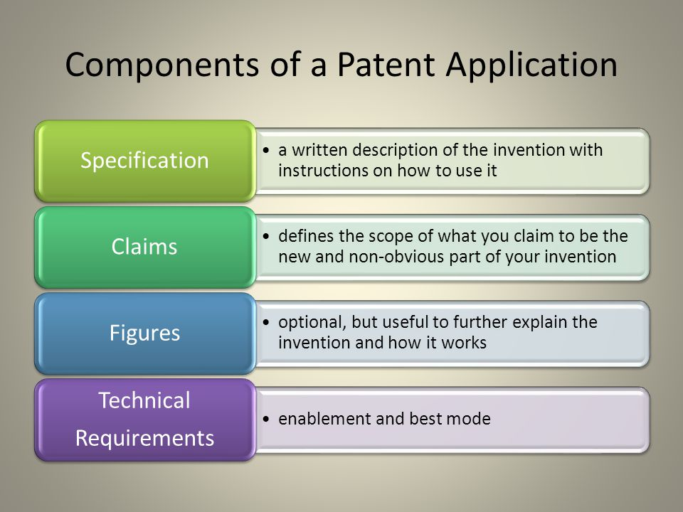 Components of a Patent Application a written description of the invention with instructions on how to use it Specification defines the scope of what y