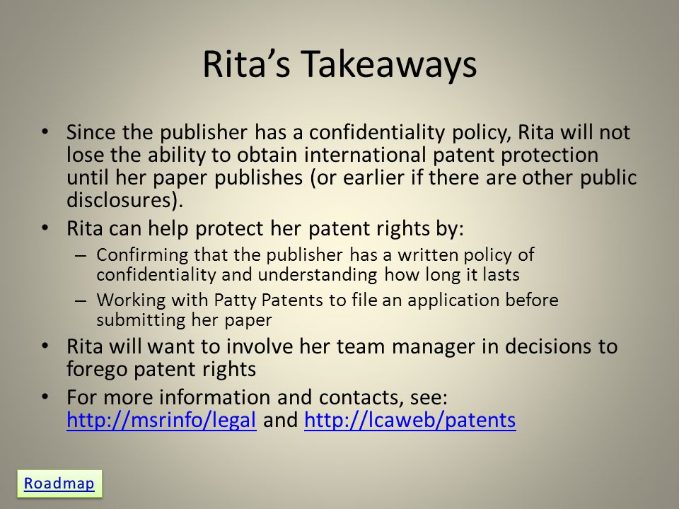 Rita's Takeaways Since the publisher has a confidentiality policy, Rita will not lose the ability to obtain international patent protection until her paper publishes (or earlier if there are other public disclosures).