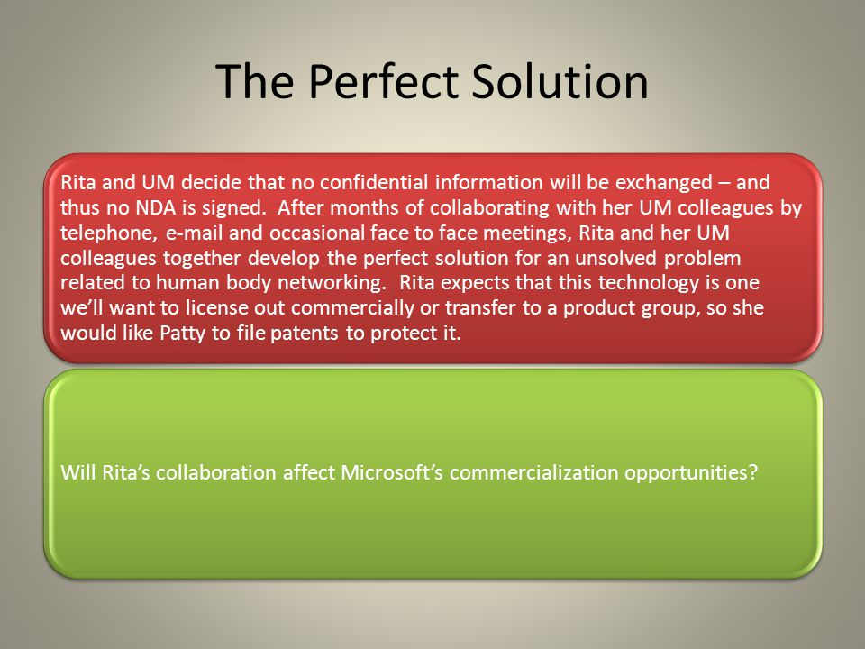 The Perfect Solution Rita and UM decide that no confidential information will be exchanged – and thus no NDA is signed.