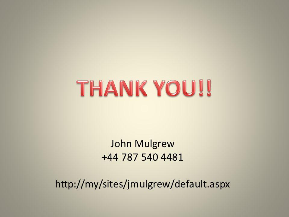 John Mulgrew +44 787 540 4481 http://my/sites/jmulgrew/default.aspx