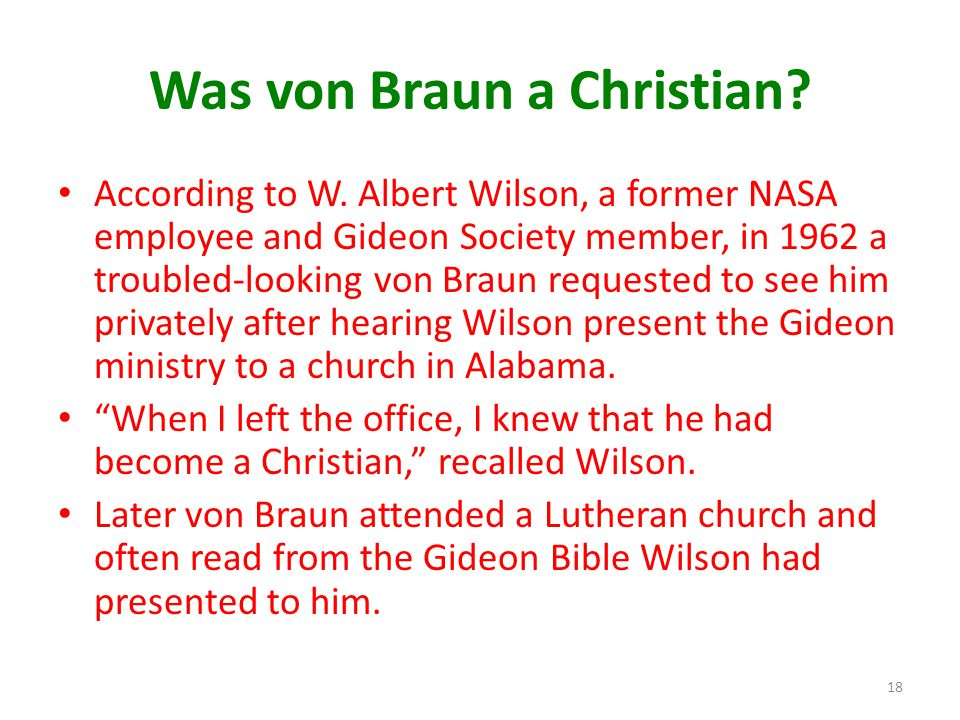 Was von Braun a Christian? According to W. Albert Wilson, a former NASA employee and Gideon Society member, in 1962 a troubled-looking von Braun reque
