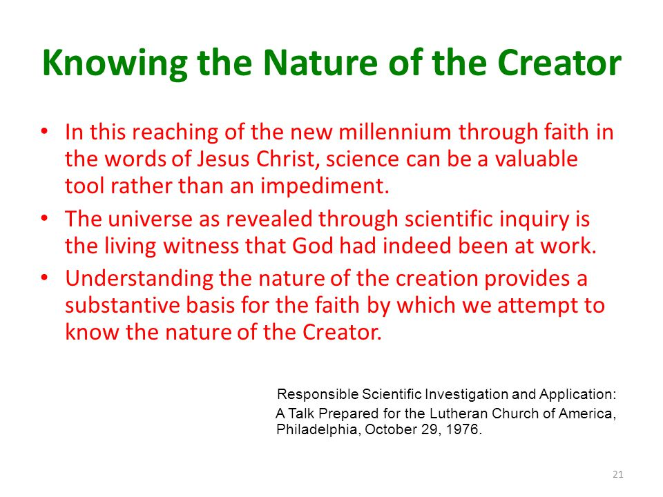 Knowing the Nature of the Creator In this reaching of the new millennium through faith in the words of Jesus Christ, science can be a valuable tool ra