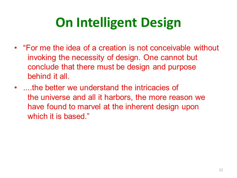 "On Intelligent Design ""For me the idea of a creation is not conceivable without invoking the necessity of design. One cannot but conclude that there m"