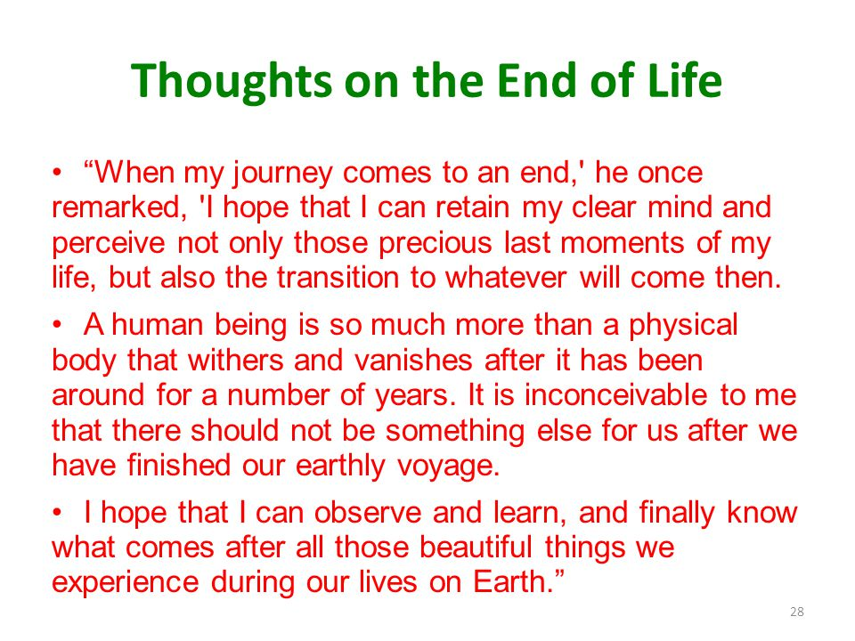 "Thoughts on the End of Life ""When my journey comes to an end,' he once remarked, 'I hope that I can retain my clear mind and perceive not only those p"