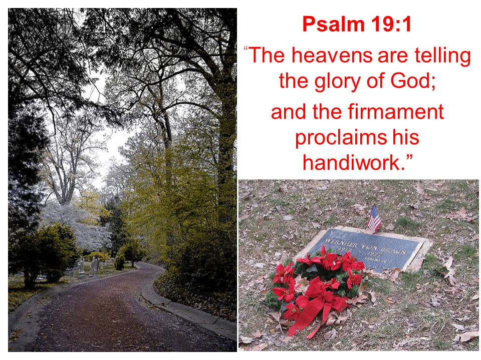 "Psalm 19:1 "" The heavens are telling the glory of God; and the firmament proclaims his handiwork."" 30"