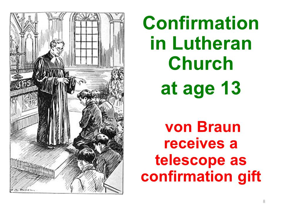 8 Confirmation in Lutheran Church at age 13 von Braun receives a telescope as confirmation gift