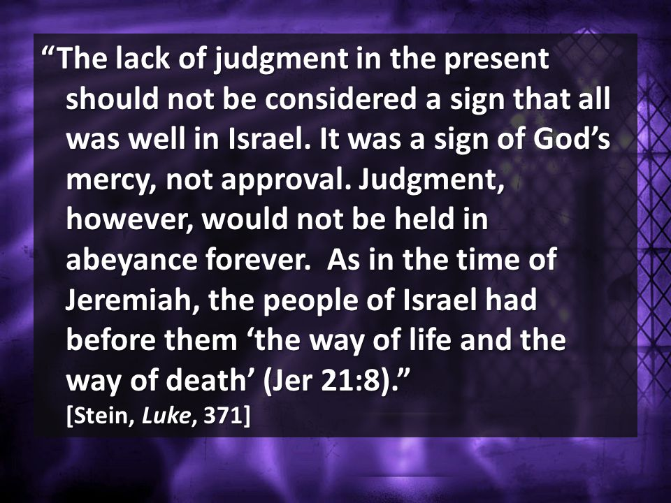 """The lack of judgment in the present should not be considered a sign that all was well in Israel. It was a sign of God's mercy, not approval. Judgment"