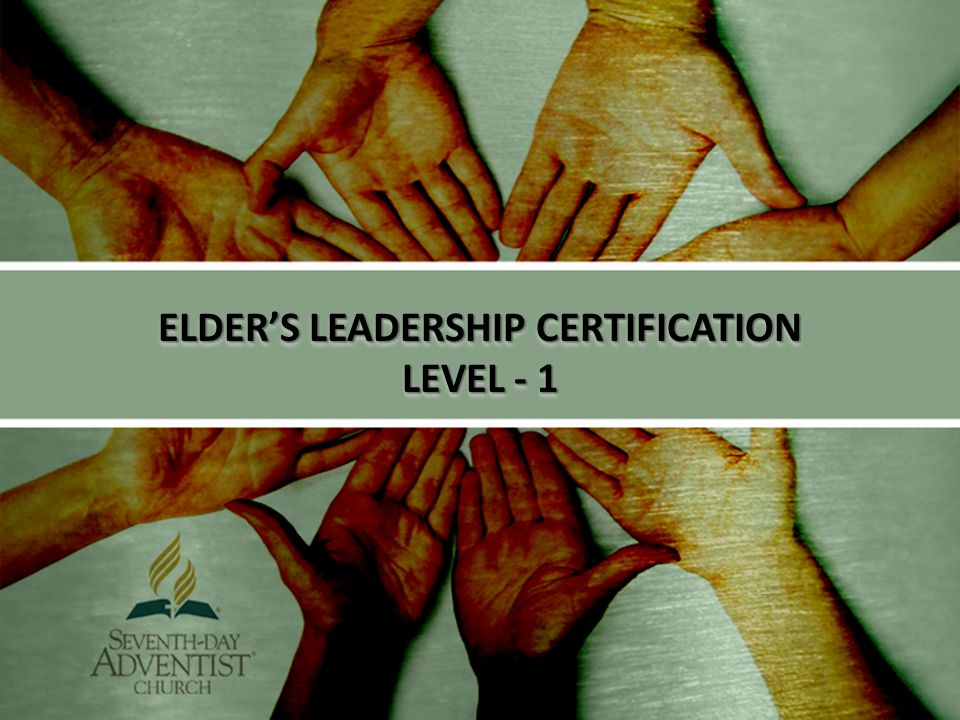 ELDER'S LEADERSHIP CERTIFICATION LEVEL - 1 ELDER'S LEADERSHIP CERTIFICATION LEVEL - 1