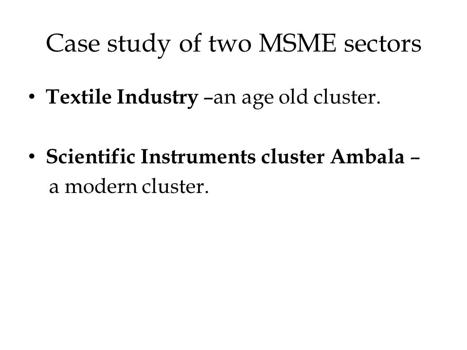 Case study of two MSME sectors Textile Industry –an age old cluster.