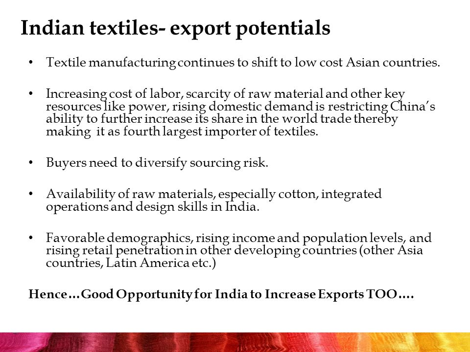 Indian textiles- export potentials Textile manufacturing continues to shift to low cost Asian countries.