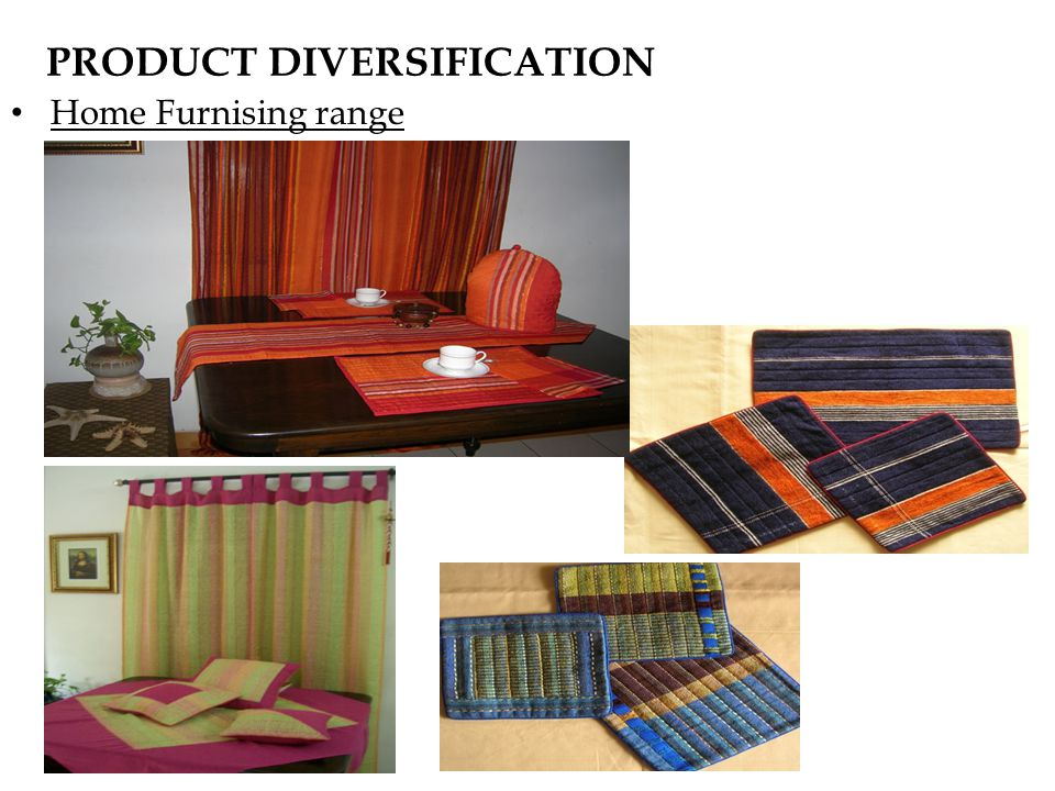 PRODUCT DIVERSIFICATION Home Furnising range
