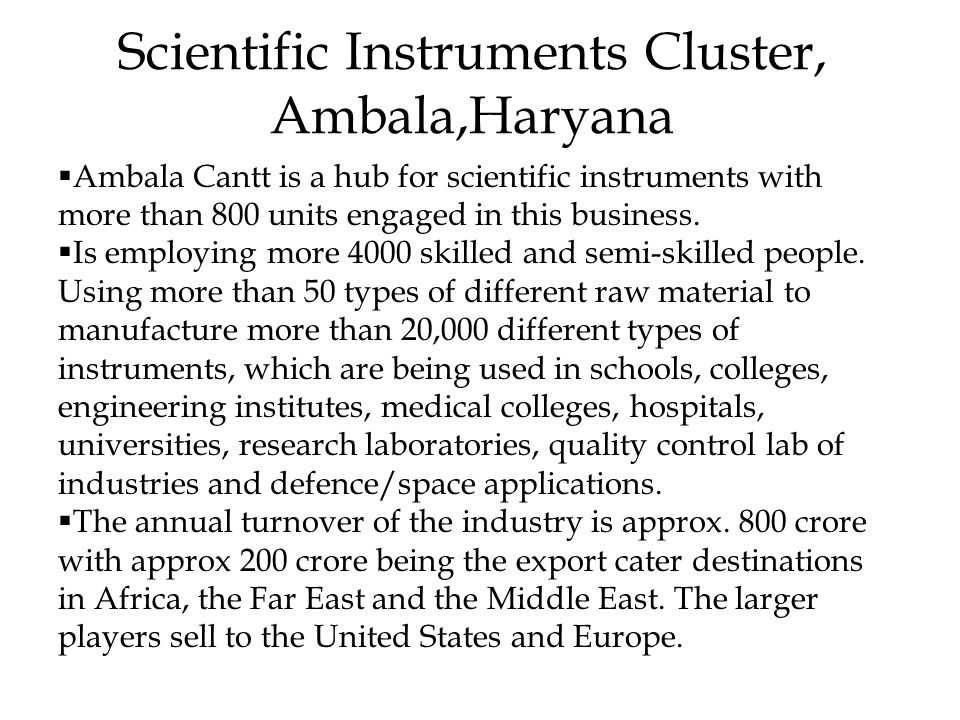 Scientific Instruments Cluster, Ambala,Haryana  Ambala Cantt is a hub for scientific instruments with more than 800 units engaged in this business.