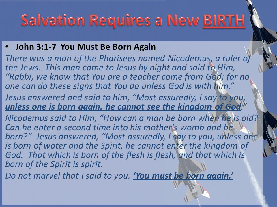 John 3:1-7You Must Be Born Again There was a man of the Pharisees named Nicodemus, a ruler of the Jews.