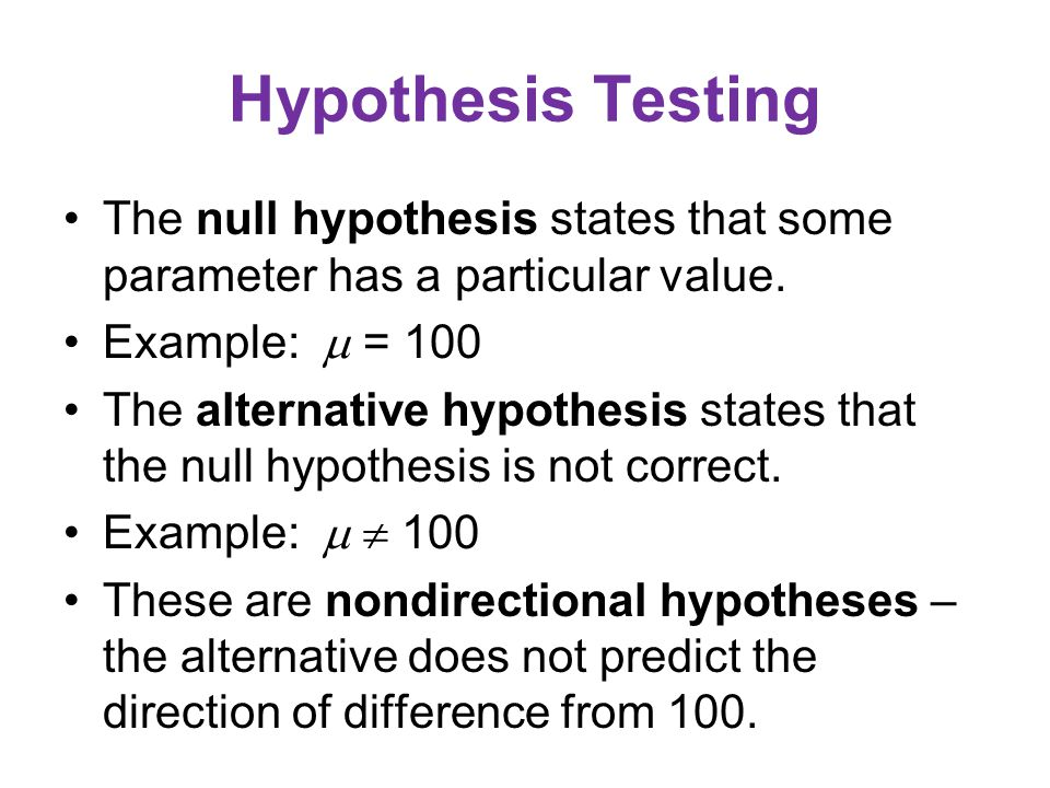 Hypothesis Testing The null hypothesis states that some parameter has a particular value.