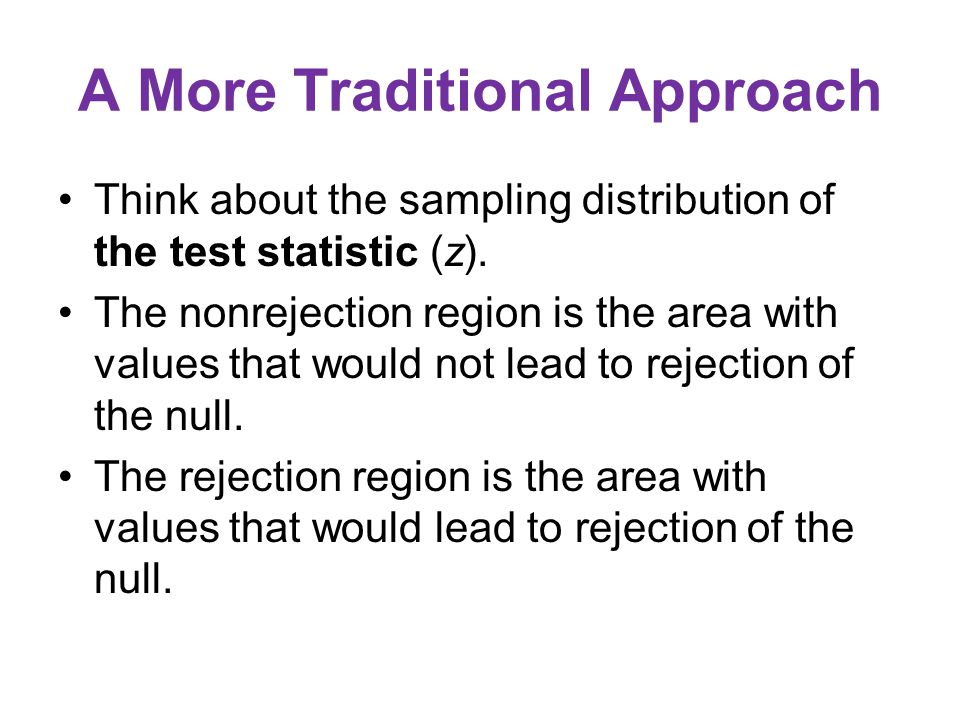 A More Traditional Approach Think about the sampling distribution of the test statistic (z).