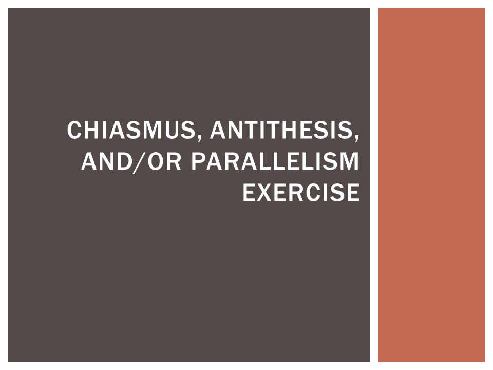 CHIASMUS, ANTITHESIS, AND/OR PARALLELISM EXERCISE